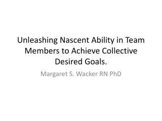 Unleashing Nascent Ability in Team Members to Achieve Collective Desired Goals.