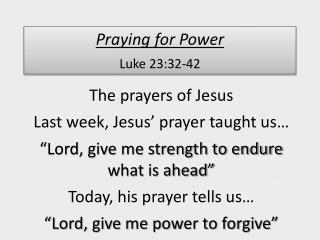 Praying for Power Luke  23:32-42