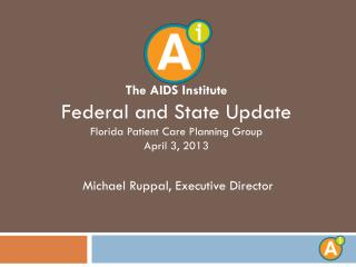 The AIDS Institute Federal and State Update Florida Patient Care Planning Group April 3, 2013