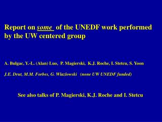Report on  some   of the UNEDF work performed  by the UW centered group