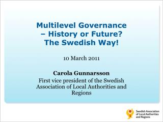 Multilevel Governance –  History  or  Future ?  The Swedish Way!