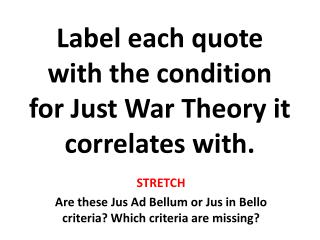 Label each quote with the condition for Just War Theory it correlates with.
