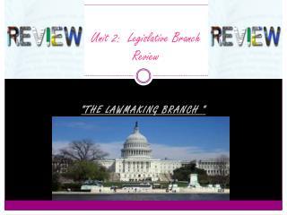 Unit 2:  Legislative Branch  Review