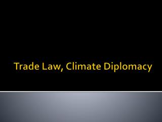 Trade Law, Climate Diplomacy