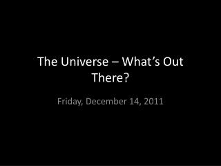 The Universe � What�s Out There?