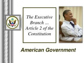 The Executive Branch … Article 2 of the Constitution