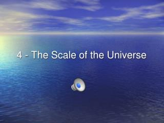 4 - The Scale of the Universe