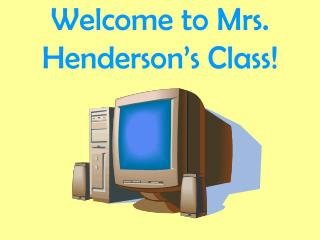 Welcome  to Mrs. Henderson's Class!