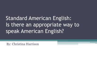 Standard American English: Is there an appropriate way to speak American English?