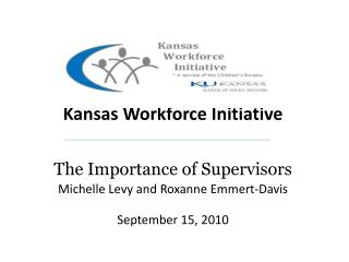 Kansas  Kansas Workforce Initiative  The Importance of Supervisors