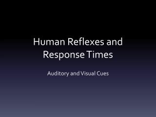 Human Reflexes and Response Times