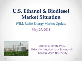 U.S. Ethanol  & Biodiesel Market  Situation WILL Radio Energy Market Update May 27,  2014