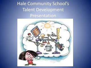 Hale Community School's   Talent Development  Presentation