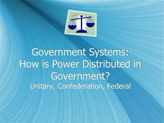 Government Systems: How is Power Distributed in Government?