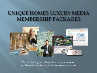 UNIQUE HOMES LUXURY MEDIA MEMBERSHIP PACKAGES