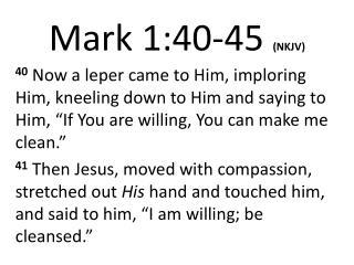 Mark 1:40- 45 (NKJV)