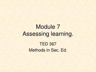 Module 7 Assessing learning.