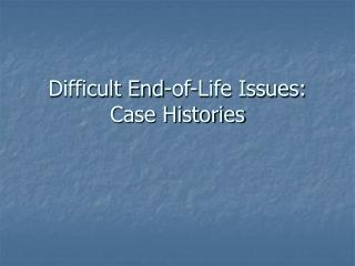 Difficult End-of-Life Issues: Case Histories