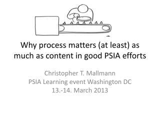 Why process matters (at least) as much as content in good PSIA efforts