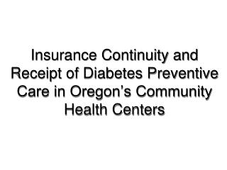 Insurance Continuity and Receipt of Diabetes Preventive Care in Oregon's Community Health Centers