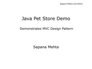 Java Pet Store Demo   Demonstrates MVC Design Pattern
