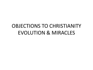 OBJECTIONS TO CHRISTIANITY EVOLUTION & MIRACLES