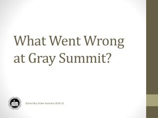 What Went Wrong at Gray Summit?