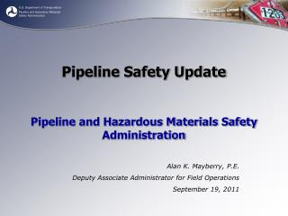 Pipeline Safety Update Pipeline and Hazardous Materials Safety Administration