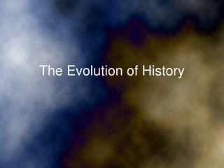 The Evolution of History