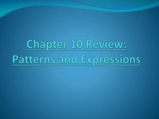 Chapter 10 Review: Patterns and Expressions