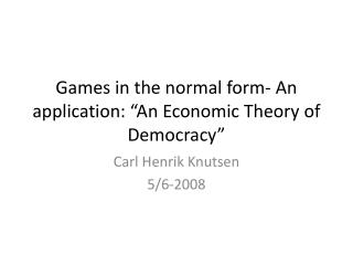"Games in the normal form- An application: ""An Economic Theory of Democracy"""