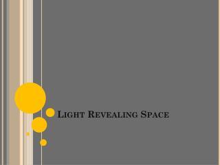 Light Revealing Space