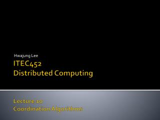 ITEC452 Distributed Computing Lecture  10 Coordination Algorithms