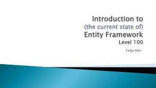 Introduction to (the current state of) Entity Framework Level 100