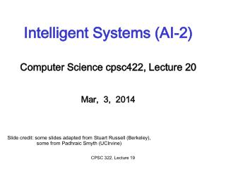 Intelligent Systems (AI-2) Computer Science  cpsc422 , Lecture  20 Mar,  3,  2014