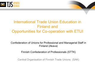 International Trade Union  Education  in Finland and Opportunities  for  C o-operation  with ETUI