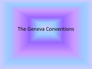 The Geneva Conventions