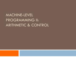 Machine-Level Programming II: Arithmetic & Control