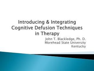 Introducing & Integrating Cognitive  Defusion  Techniques in Therapy