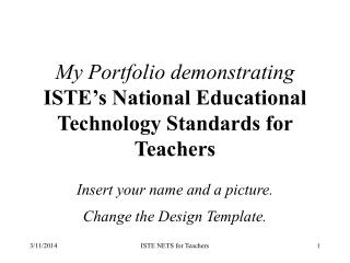 My Portfolio demonstrating ISTE s National Educational Technology Standards for Teachers