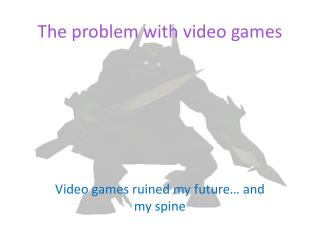 The problem with video games