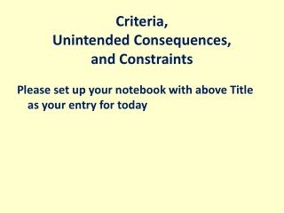 Criteria, Unintended Consequences,  and Constraints