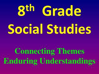 8 th   Grade Social Studies