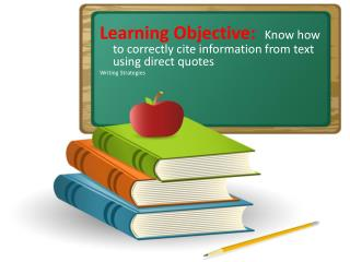 Learning Objective:   Know how to correctly  cite information from text using direct  quotes