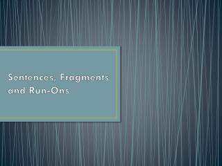 Sentences, Fragments and Run-Ons