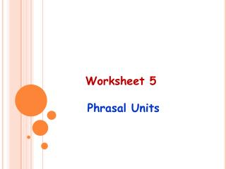 Worksheet 5 Phrasal Units