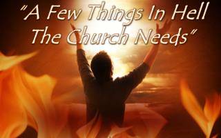 """A Few Things In Hell The Church Needs"""