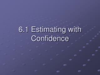 6.1 Estimating with Confidence