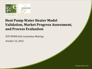 Heat Pump Water Heater Model Validation, Market Progress Assessment, and Process Evaluation