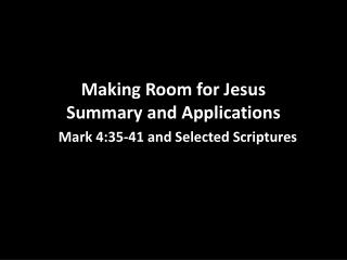 Making  Room for Jesus  Summary and Applications Mark 4:35-41 and Selected Scriptures